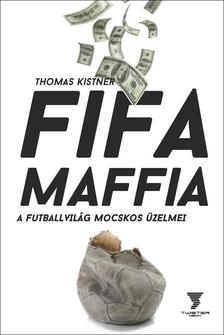 Thomas Kistner - FIFA MAFFIA - A futballvilág mocskos üzelmei
