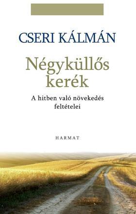 Cseri Kálmán - Négyküllős kerék - A hitben való növekedés feltételei