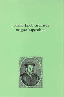 Szabó András - Johann Jakob Grynaeus magyar kapcsolatai [antikvár]