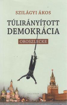 Szilágyi Ákos - Túlirányított demokrácia [antikvár]