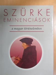 Balogh Margit - Szürke eminenciások a magyar történelemben [antikvár]