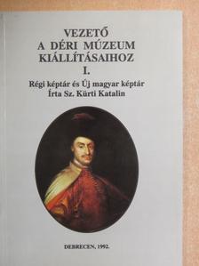 Sz. Kürti Katalin - Vezető a Déri Múzeum kiállításaihoz I. [antikvár]