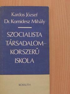 Dr. Kornidesz Mihály - Szocialista társadalom - korszerű iskola [antikvár]