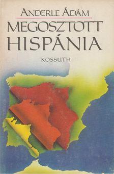 ANDERLE ÁDÁM - Megosztott Hispánia [antikvár]