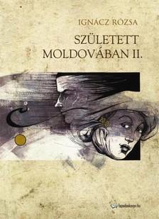 IGNÁCZ RÓZSA - Született Moldovában II. rész [eKönyv: epub, mobi]