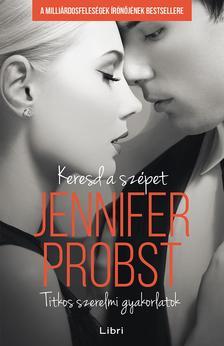 Jennifer Probst - Keresd a szépet - Titkos szerelmi gyakorlatok