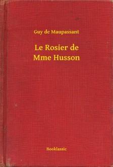 Guy de Maupassant - Le Rosier de Mme Husson [eKönyv: epub, mobi]