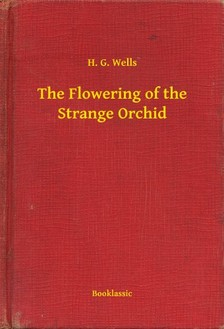 H. G. Wells - The Flowering of the Strange Orchid [eKönyv: epub, mobi]