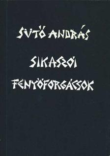 SÜTŐ ANDRÁS - Sikaszói fenyőforgácsok [antikvár]