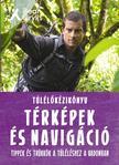 Bear Grylls - Túlélõkézikönyv: Térképek és navigáció
