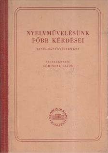 Lőrincze Lajos - Nyelvművelésünk főbb kérdései [antikvár]