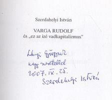 """Szerdahelyi István - Varga Rudolf és ,,ez az izé vadkapitalizmus"""" (dedikált) [antikvár]"""