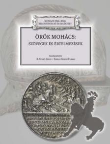 B. Szabó János-Farkas Gábor Farkas - Örök Mohács - Szövegek és értelmezések