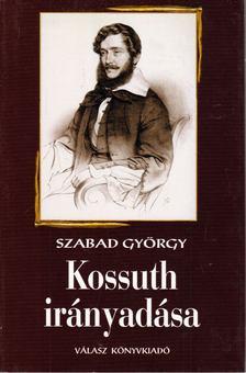 Szabad György - Kossuth irányadása [antikvár]