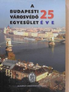 Árki Sándorné Kápolnás Magdolna - A Budapesti Városvédő Egyesület 25 éve [antikvár]