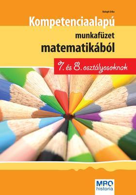Balogh Erika - Kompetencia alapú munkafüzet matematikából 7. és 8. osztályosoknak