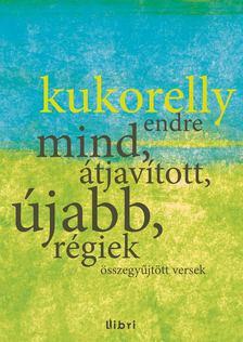 Kukorelly Endre - Mind, átjavított, újabb, régiek - Összegyűjtött versek [antikvár]