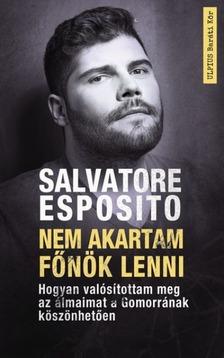 Salvatore Esposito - Nem akartam főnök lenni - Hogyan valósítottam meg az álmaimat a Gomorrának köszönhetően [eKönyv: epub, mobi]