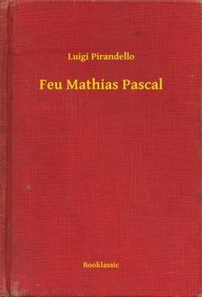 Luigi Pirandello - Feu Mathias Pascal [eKönyv: epub, mobi]