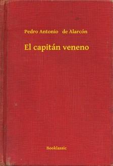 PEDRO ANTONIO DE ALARCÓN - El capitán veneno [eKönyv: epub, mobi]