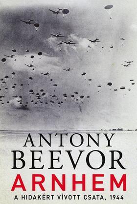 Antony Beevor - ARNHEM - A HIDAKÉRT VÍVOTT CSATA, 1944
