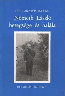 Lakatos. István - Németh László betegsége és halála [antikvár]