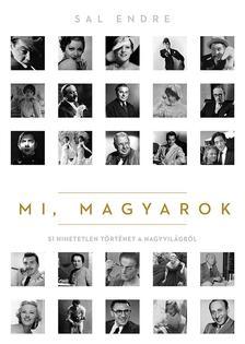 Sal Endre - Mi, magyarok - 51 hihetetlen történet a nagyvilágból