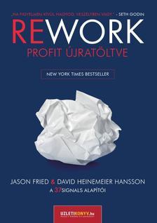 Jason Fried - David Heinemeier Hansson - REWORK - Profit újratöltve