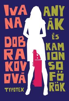 Ivana Dobrakovová - Anyák és kamionsofőrök