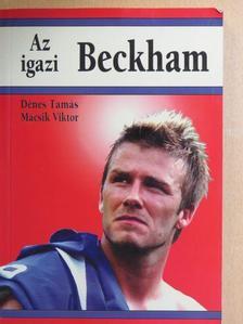Dénes Tamás - Az igazi Beckham [antikvár]
