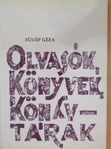 Fülöp Géza - Olvasók, könyvek, könyvtárak I. [antikvár]