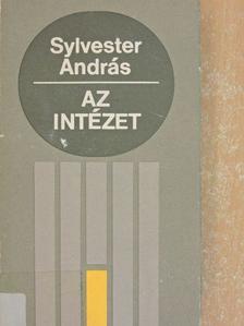 Sylvester András - Az intézet [antikvár]