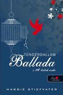 Maggie Stiefvater - Ballada a holtak éneke - Tündérdallam II. - kemény borítós