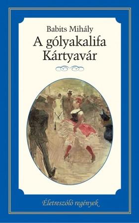 Babits Mihály - A GÓLYAKALIFA - KÁRTYAVÁR