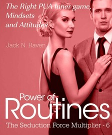Raven Jack N. - Seduction Force Multiplier 6: Power of Routines - The Right PUA Inner game , Mindsets and Attitudes! [eKönyv: epub, mobi]