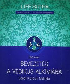 Egedi-Kovács Melinda - Bevezetés a védikus alkímiába - Védikus alkímia a 21. század emberének