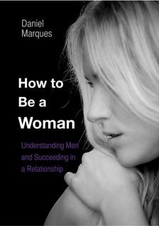 Marques Daniel - How to Be A Woman [eKönyv: epub, mobi]