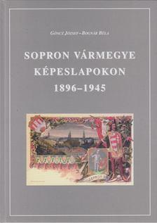 Göncz József, Bognár Béla - Sopron vármegye képeslapokon 1896-1945 [antikvár]
