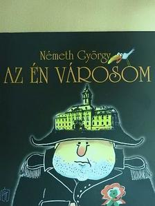 Németh György - Az én városom [antikvár]