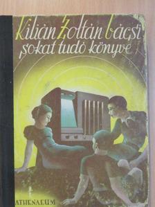 Kilián Zoltán - Kilián Zoltán sokat tudó könyve [antikvár]