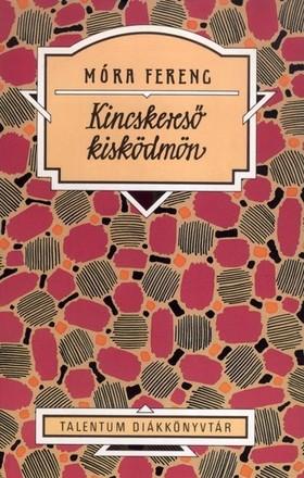 MÓRA FERENC - Kincskereső kisködmön - Talentum diákkönyvtár