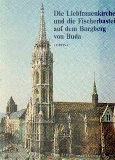 Entz Géza - Die Liebfrauenkirche und die Fisherbastei auf dem Burgberg von Buda [antikvár]