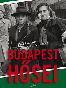 Balázs Eszter - Phil Casoar - Budapest hősei