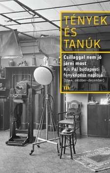 Kis Pál - Csillaggal nem jó járni most - Kis Pál budapesti fényképész naplója (1944. október - december) [eKönyv: epub, mobi]
