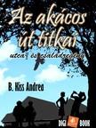 B. Kiss Andrea - Az Akácos út titkai [eKönyv: epub, mobi]
