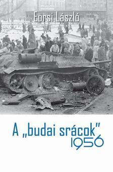 """EÖRSI LÁSZLÓ - A """"budai srácok"""" 1956"""