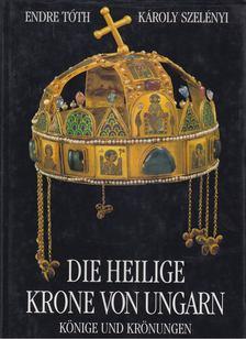 TÓTH ENDRE ¥ SZELÉNYI KÁROLY - Die heilige Krone von Ungarn [antikvár]