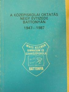 Dr. Magyar György - A középiskolai oktatás négy évtizede Battonyán 1947-1987 [antikvár]