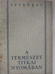 Sztrókay Kálmán - A természet titkai nyomában [antikvár]