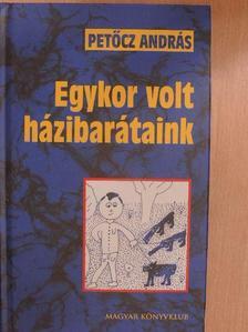 Petőcz András - Egykor volt házibarátaink [antikvár]